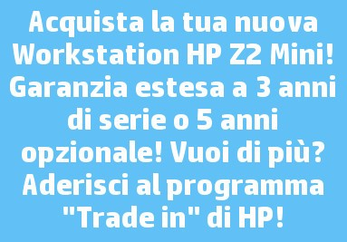 Promozione HP Trade IN di HP, acquista ora la tua nuova workstation HP Z2 Mini